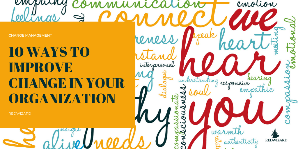 10 Ways To Improve Communication With >> 10 Ways To Improve Change In Your Organization Redwizard